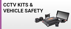 CCTV KITS & VEHICLE SAFETY